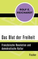 Rolf Reichardt: Das Blut der Freiheit