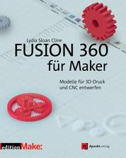 Fusion 360 für Maker - Modelle für 3D-Druck und CNC entwerfen