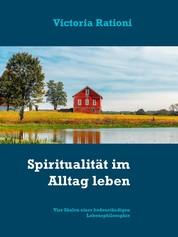 Spiritualität im Alltag leben - Vier Säulen einer bodenständigen Lebensphilosophie