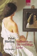 Peter Härtling: Hoffmann oder Die vielfältige Liebe ★★★★