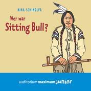 Wer war Sitting Bull? (Ungekürzt)