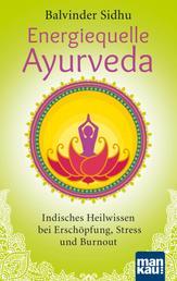 Energiequelle Ayurveda - Indisches Heilwissen bei Erschöpfung, Stress und Burnout