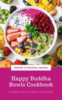 BAKING AND COOKING LOUNGE: Happy Buddha Bowls Cookbook