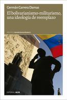 Germán Carrera Damas: El bolivarianismo-militarismo, una ideología de reemplazo