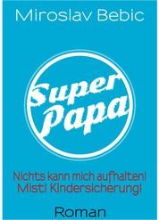 Super Papa! - Nichts kann mich aufhalten! Mist! Kindersicherung!