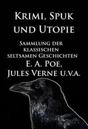 Krimi, Spuk und Utopie: Sammlung der klassischen seltsamen Geschichten