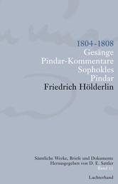 Sämtliche Werke, Briefe und Dokumente. Band 11 - 1804-1808. Gesänge; Pindar-Kommentare; Sophokles; Pindar
