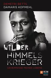 Wilder Himmelskrieger - Geheimnisse meines Lebens
