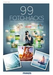 99 Foto-Hacks - Der kleine Booster für mehr Kreativität