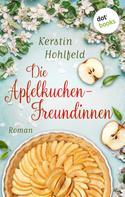 Kerstin Hohlfeld: Die Apfelkuchen-Freundinnen - oder: Wenn das Glück anklopft ★★★★