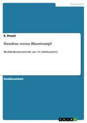 Hausfrau versus Blaustrumpf - Weiblichkeitsentwürfe des 19. Jahrhunderts