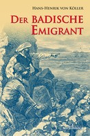Henrik von Köller: Der badische Emigrant: Historischer Roman ★★★★★