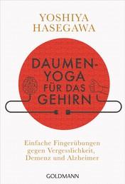 Daumen-Yoga für das Gehirn - Einfache Fingerübungen gegen Vergesslichkeit, Demenz und Alzheimer