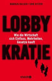 Lobbykratie - Wie die Wirtschaft sich Einfluss, Mehrheiten, Gesetze kauft