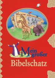 Mein großer Bibelschatz - Kinderbibel mit Bibelgeschichten aus dem Alten Testament und dem Neuen Testament