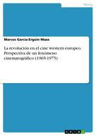 Marcos García-Ergúín Maza: La revolución en el cine western europeo. Perspectiva de un fenómeno cinematográfico (1965-1975)