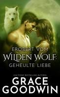 Grace Goodwin: Erobert vom Wilden Wolf