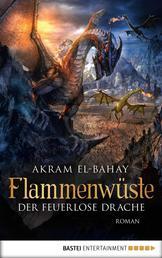 Flammenwüste - Der feuerlose Drache - Roman