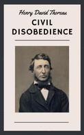 Henry David Thoreau: Henry David Thoreau: Civil Disobedience (English Edition)