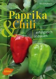 Paprika und Chili erfolgreich anbauen - 40 Sorten für Garten und Balkon