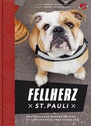 Fellherz St. Pauli - Deutschlands buntester Kiez - 21 Geschichten frei Schnauze