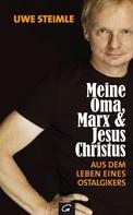 Uwe Steimle: Meine Oma, Marx und Jesus Christus ★★★★