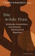 Claudia Schmölders: Die wilde Frau ★★★