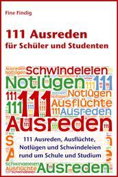 111 Ausreden für Schüler und Studenten - 111 Ausreden, Ausflüchte, Notlügen und Schwindeleien rund um Schule und Studium