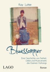 Bluessommer - Eine Geschichte von Freiheit, Liebe und Musik jenseits des Eisernen Vorhangs
