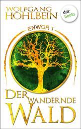 Enwor - Band 1: Der wandernde Wald - Roman