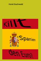 Horst Buchwald: Killt Spanien den Euro?