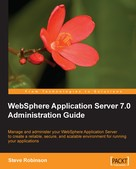 Steve Robinson: WebSphere Application Server 7.0 Administration Guide