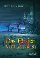 Matthias Albrecht: Das Elixier von Avalon