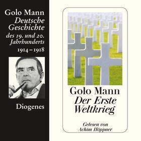 Der Erste Weltkrieg - Deutsche Geschichte des 19. und 20. Jahrhunderts (Ungekürzt)