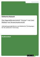 """Katharina Kukasch: Das Jugendtheaterstück """"Creeps"""" von Lutz Hübner im Deutschunterricht"""