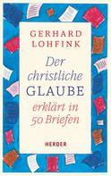 Gerhard Lohfink: Der christliche Glaube erklärt in 50 Briefen ★★★★★
