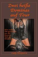 Lady Kleopatra: Zwei heiße Dominas auf Tour