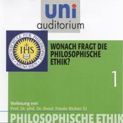 Philosophische Ethik: 01 Wonach fragt die philosophische Ethik?