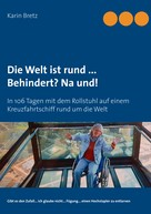 Karin Bretz: Die Welt ist rund ... Behindert? Na und!
