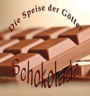 Schokolade - Die Speise der Götter