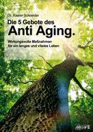 Dr. Rainer Schneider: Die 5 Gebote des Anti Aging. Wirkungsvolle Maßnahmen für ein langes und vitales Leben ★★★