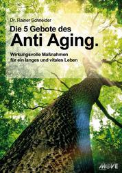 Die 5 Gebote des Anti Aging. Wirkungsvolle Maßnahmen für ein langes und vitales Leben