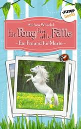 Ein Pony für alle Fälle - Band 1: Ein Freund für Marie