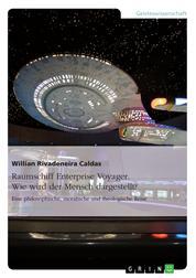 Raumschiff Enterprise Voyager. Wie wird der Mensch dargestellt? - Eine philosophische, moralische und theologische Reise