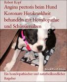 Robert Kopf: Angina pectoris beim Hund Koronare Herzkrankheit behandeln mit Homöopathie und Schüsslersalzen
