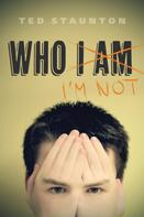 Ted Staunton: Who I'm Not