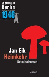Heimkehr - Kappes 19. Fall. Kriminalroman (Es geschah in Berlin 1946)