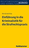 Hinrich de Vries: Einführung in die Kriminalistik für die Strafrechtspraxis