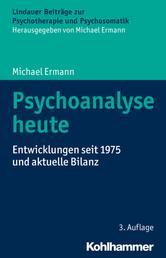 Psychoanalyse heute - Entwicklungen seit 1975 und aktuelle Bilanz