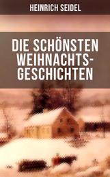 Die schönsten Weihnachtsgeschichten von Heinrich Seidel - Das Weihnachtsland + Rotkehlchen + Am See und im Schnee + Ein Weihnachtsmärchen + Eine Weihnachtsgeschichte